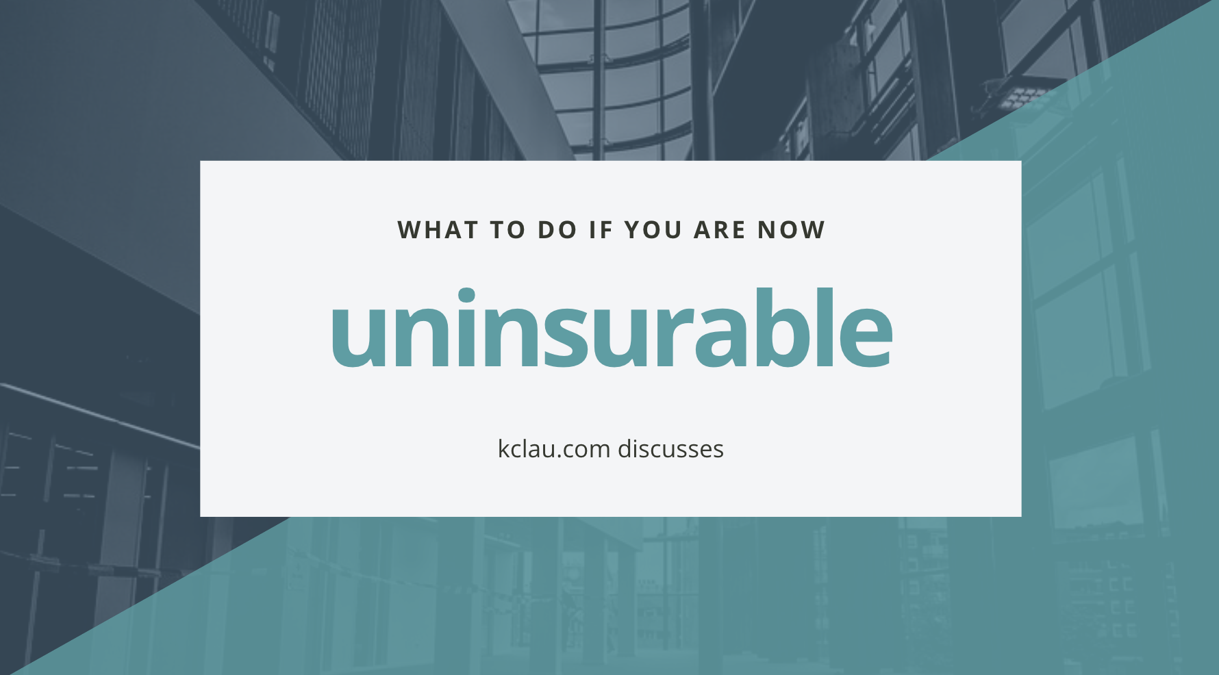 What are Your Options for Medical & Life Insurance Coverage if you are 'Uninsurable'?