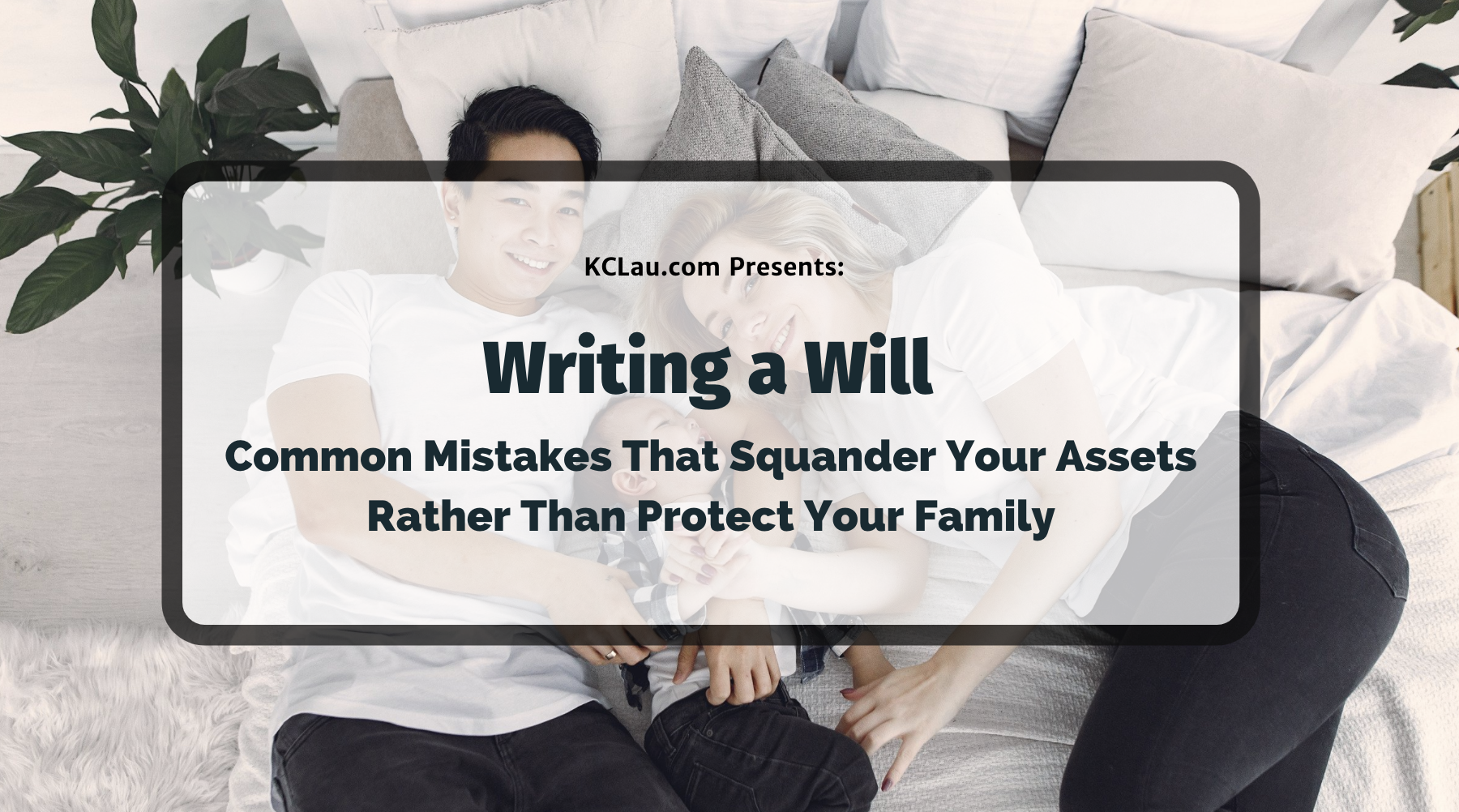 Writing a Will: Common Mistakes That Squander Your Assets Rather Than Protect Your Family