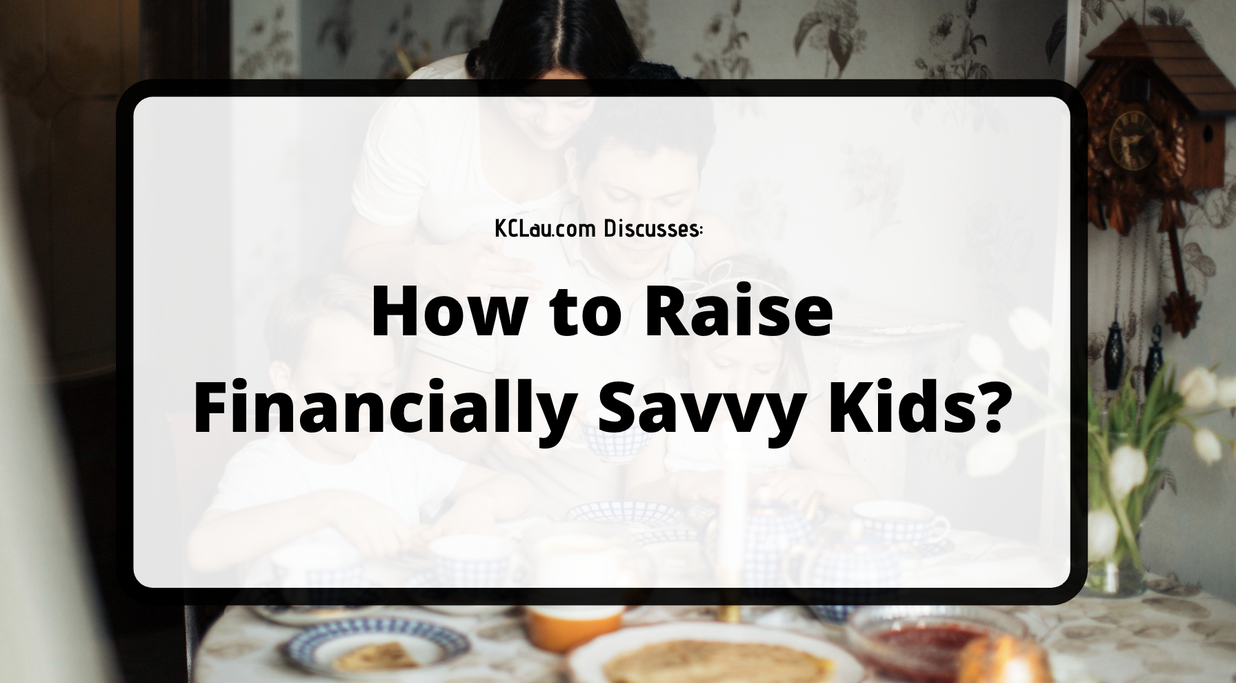 How to Raise Financially Savvy Kids