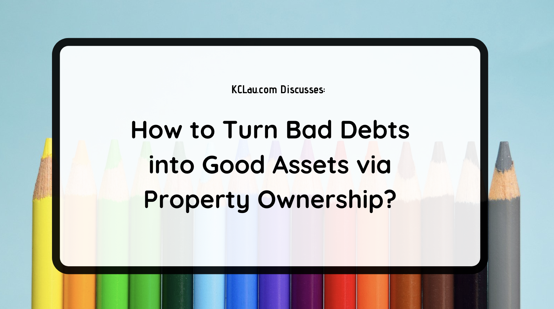 How to Turn Bad Debts into Good Assets through Property Ownership?