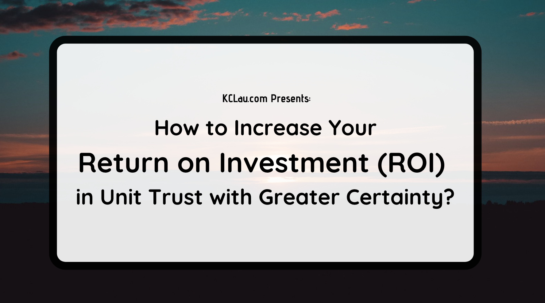 How to Increase Your ROI in Unit Trust with Higher Certainty?