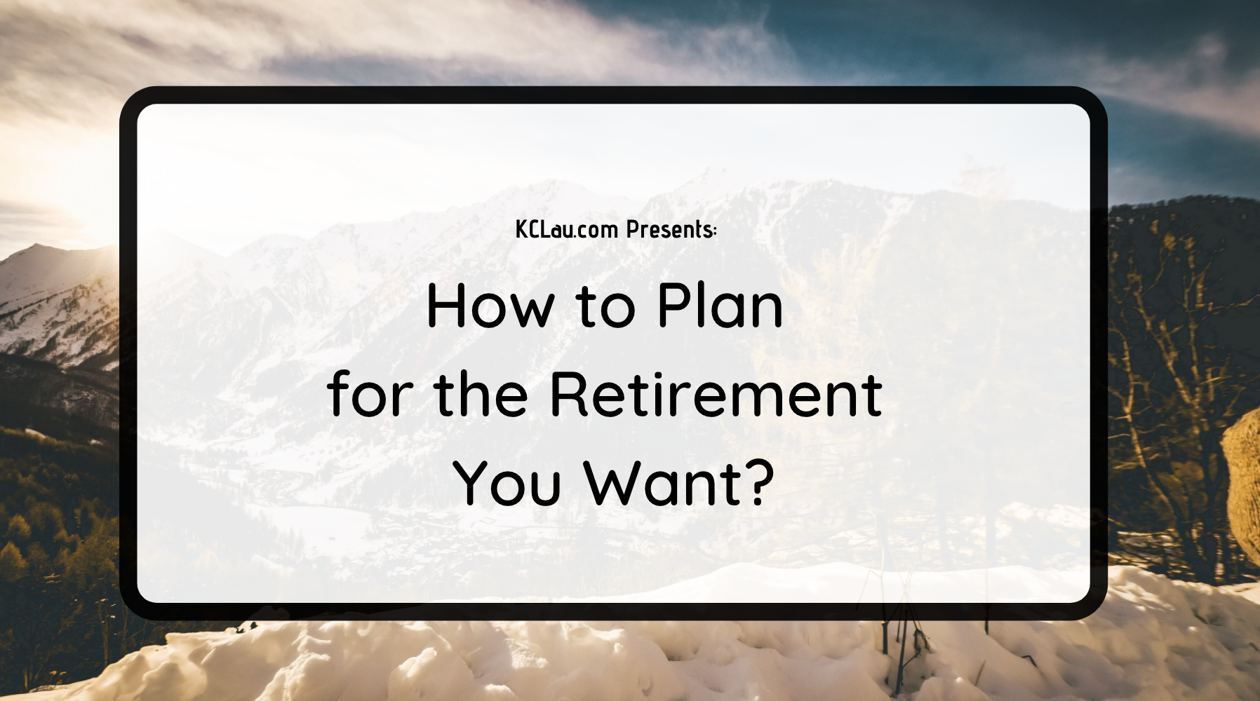 How to Plan for the Retirement You Want