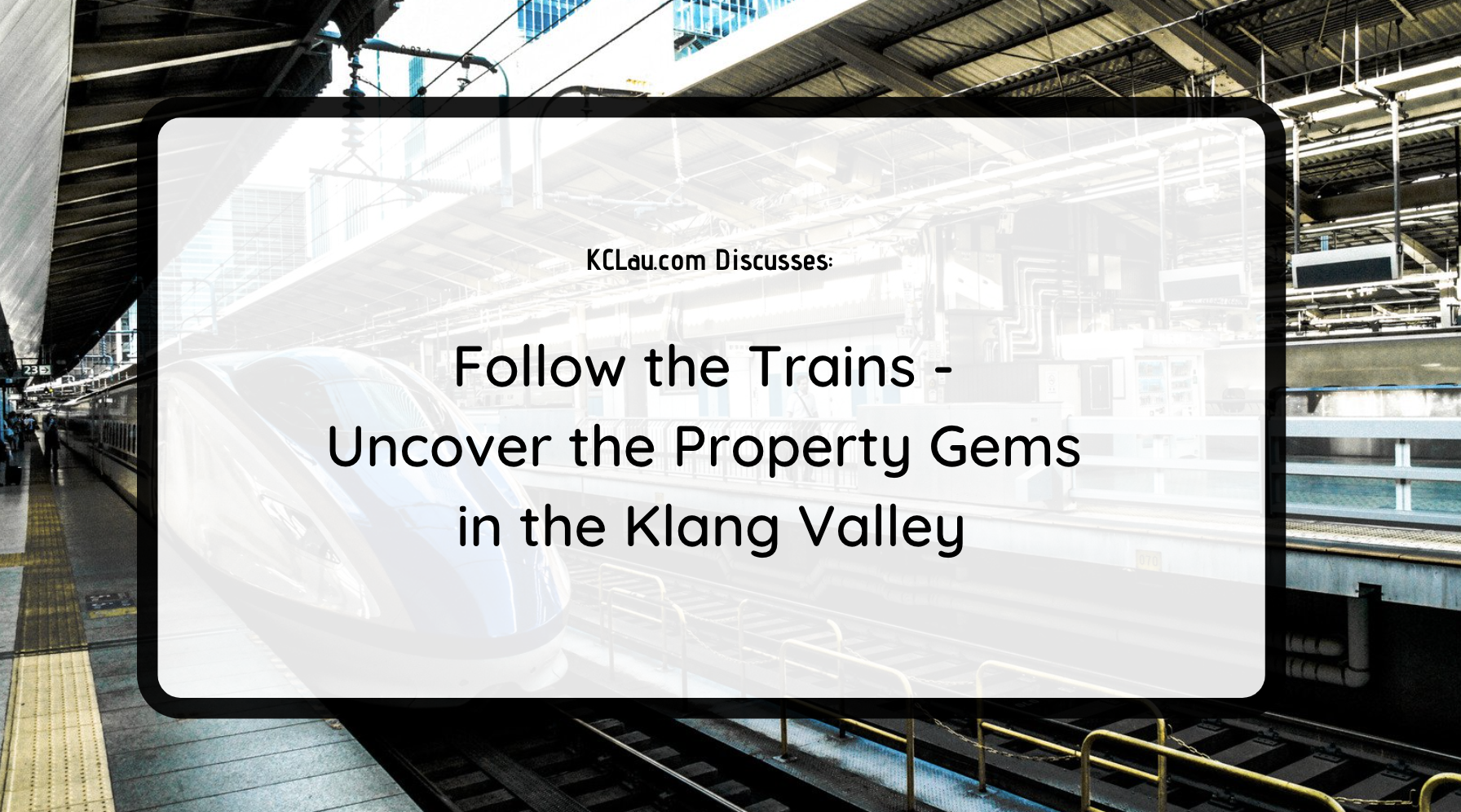 Follow the Trains – Uncover the Property Gems in the Klang Valley