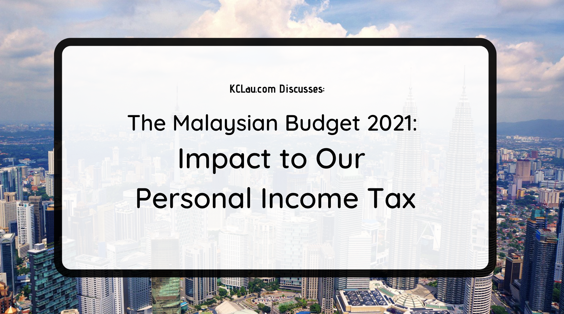 The Malaysian Budget 2021: Impact to Our Personal Income Tax