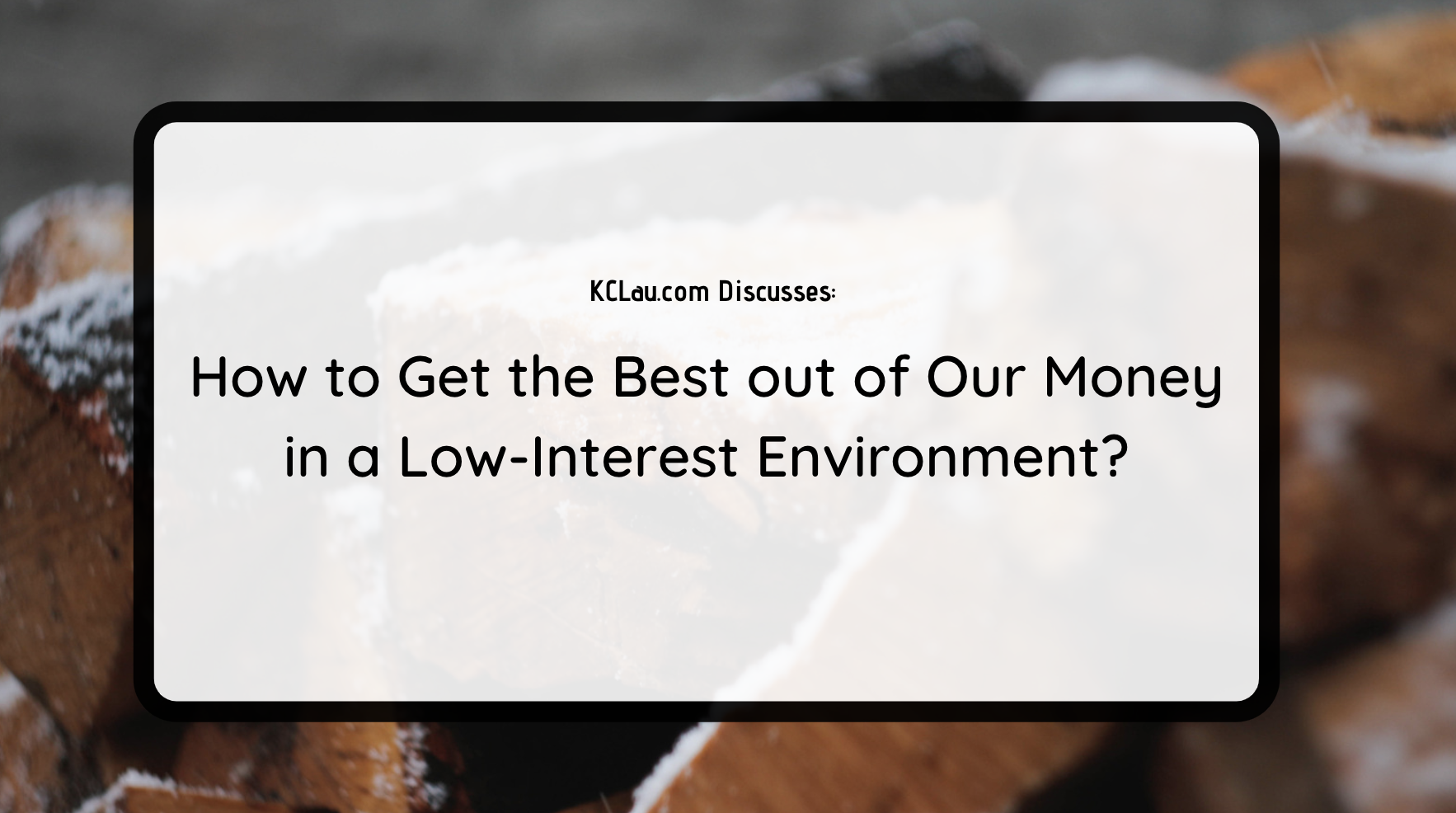 How to Get the Best out of Our Money in a Low-Interest Environment?