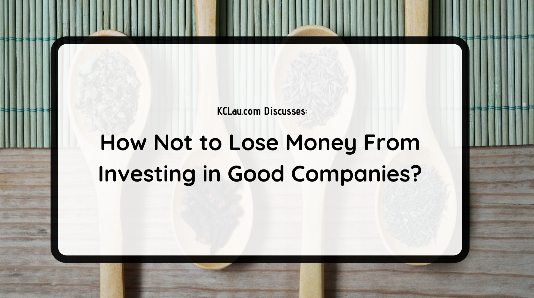 How Not to Lose Money From Investing in Good Companies?