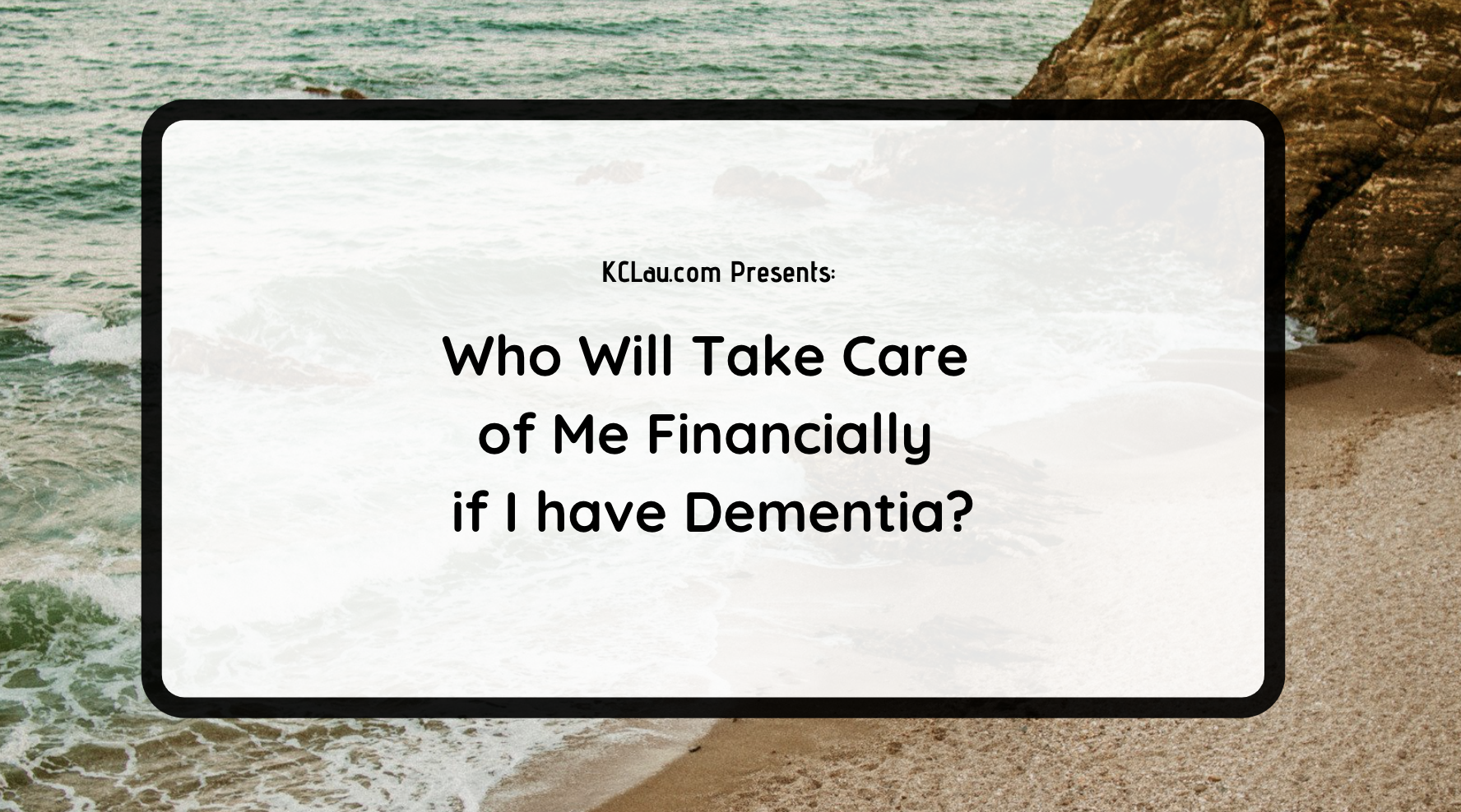 Who Will Take Care of Me Financially if I have Dementia?