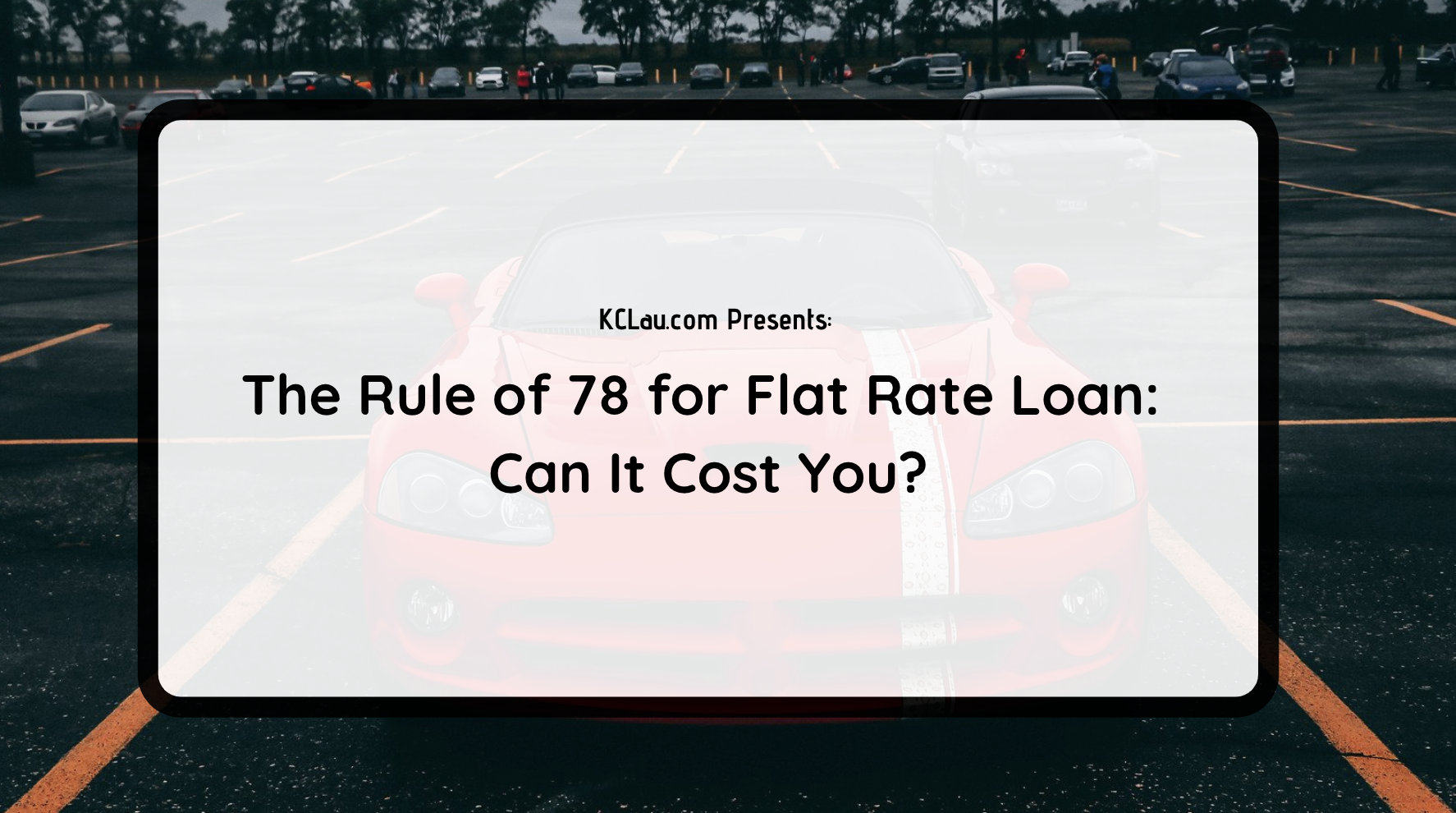 The Rule of 78 for Flat Rate Loan: Can It Cost You?