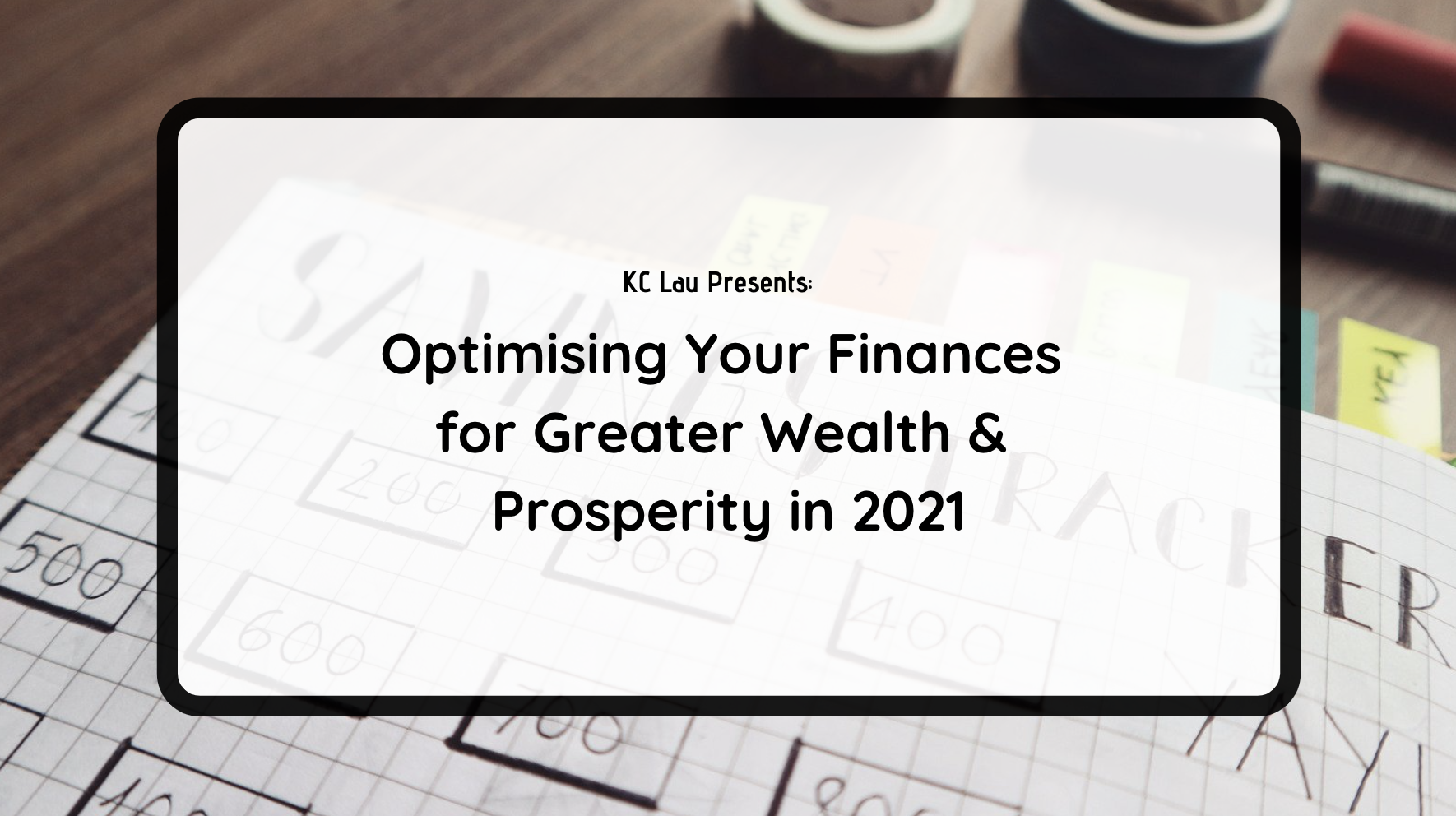 Optimising Your Finances for Greater Wealth & Prosperity in 2021