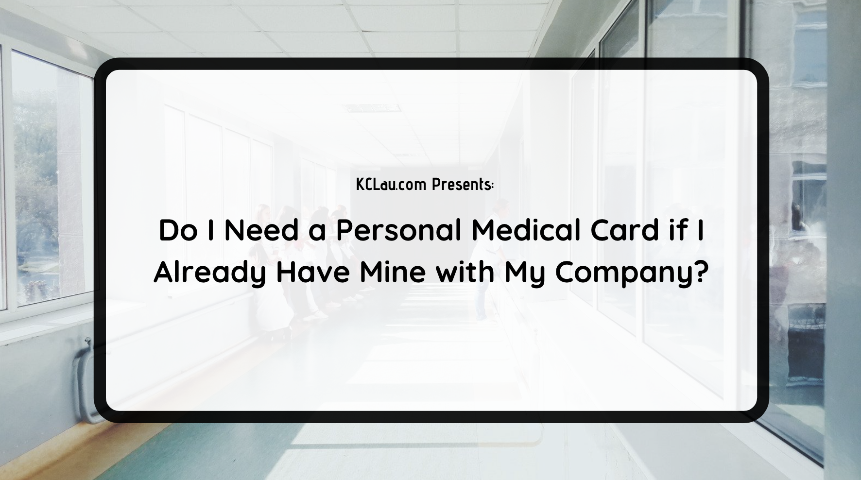 Do I Need a Personal Medical Card if I Already Have Mine with My Company?