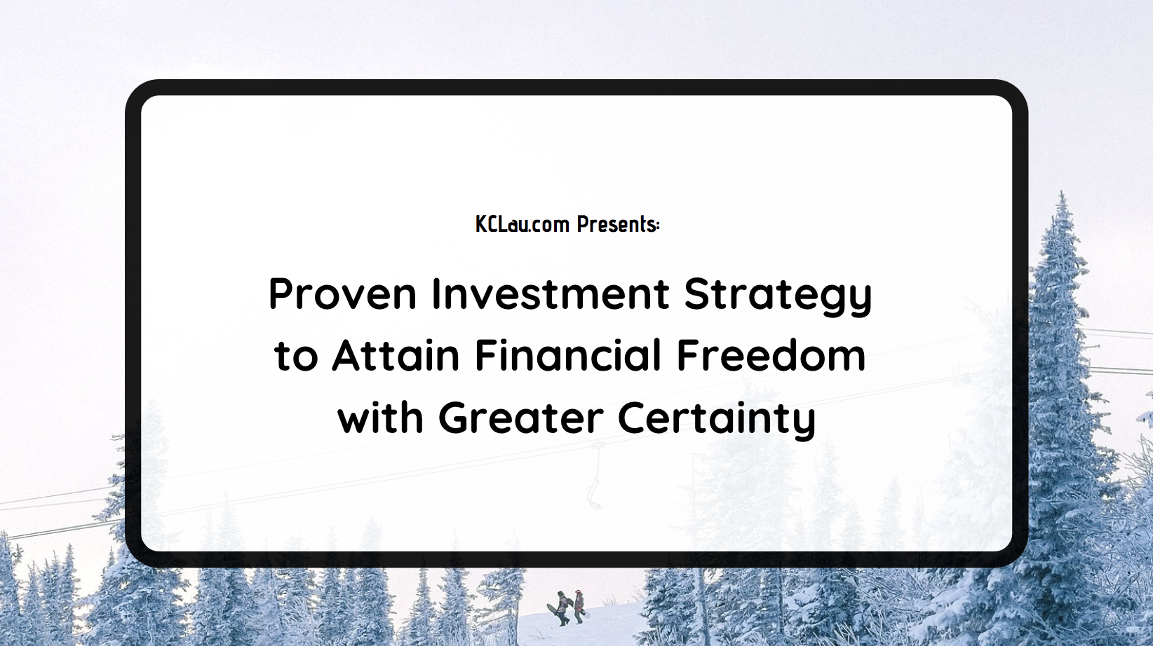 Proven Investment Strategy to Attain Financial Freedom with Greater Certainty