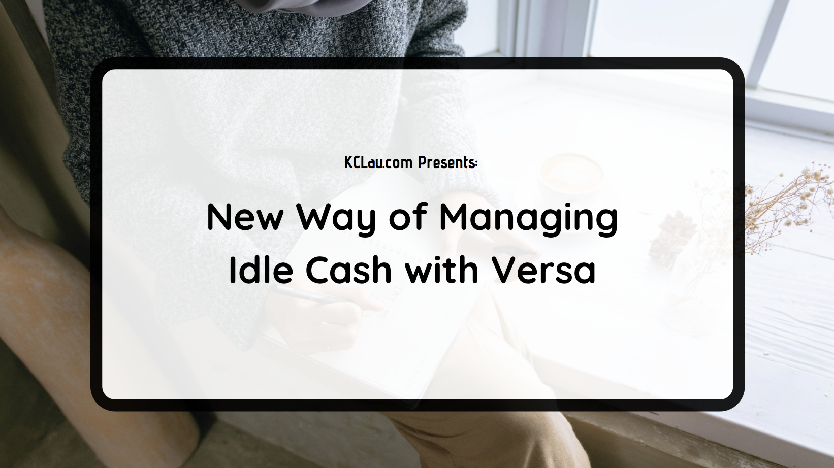 New Way of Managing Idle Cash with Versa