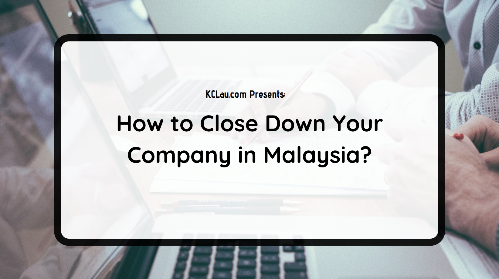 How to Close Down Your Company in Malaysia?