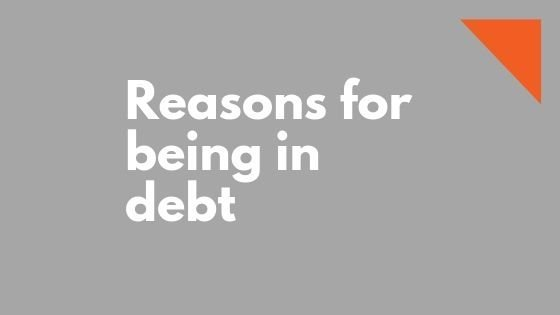 Reasons for being in Debt – Indebtedness