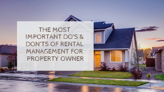 The Most Important Do's & Don'ts of Rental Management For Property Owner