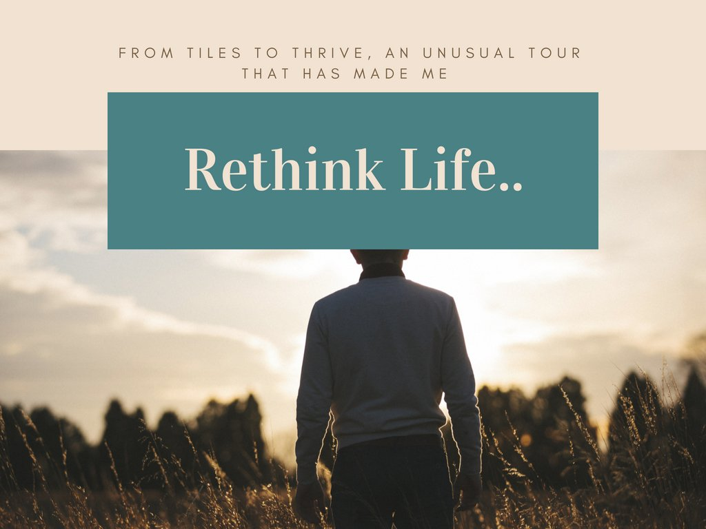 From Tiles To Thrive, An Unusual Tour That Has Made Me Rethink Life..