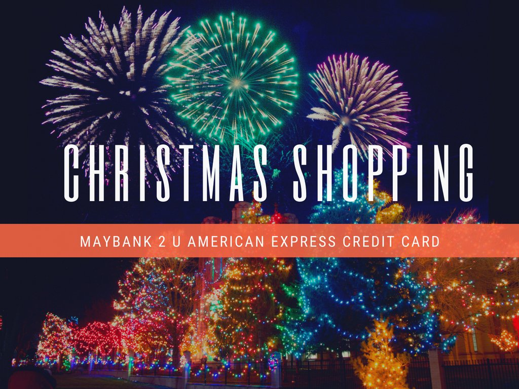 How to Get the Most Out of Your Christmas Shopping  this year with a Maybank 2 American Express Credit Card?