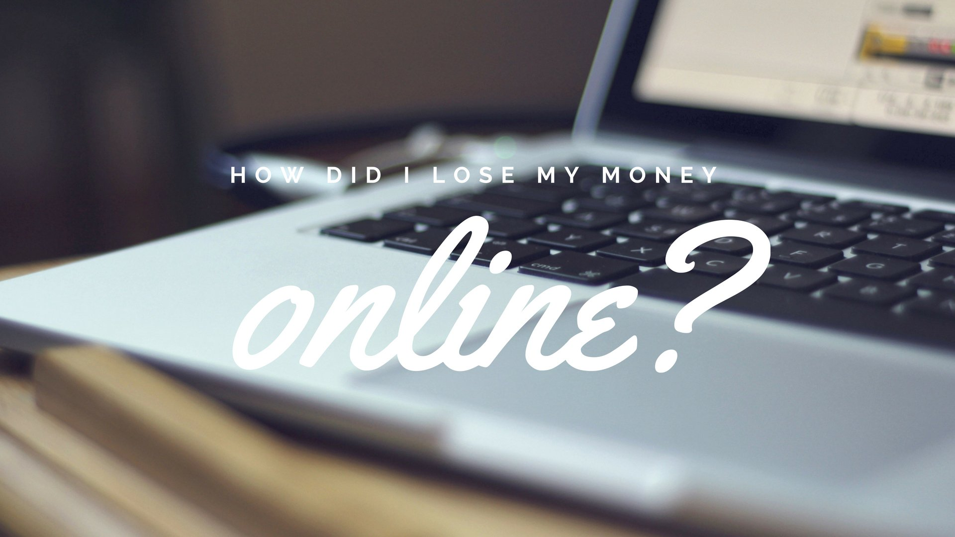 How Did I Lose My Money Online?