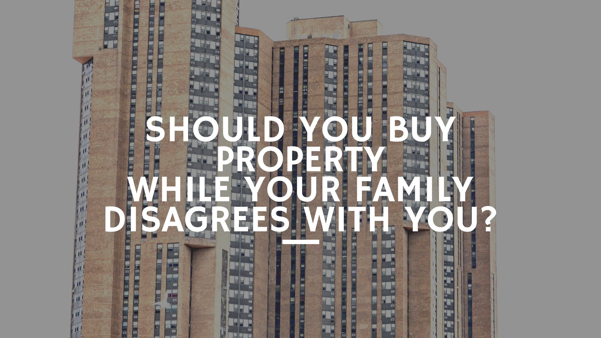 Should You Buy Property While Your Family Disagrees With You