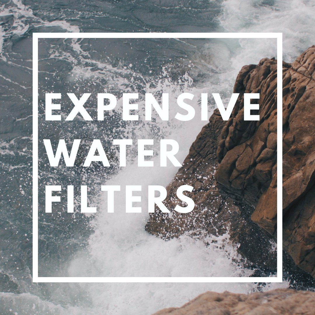 Spend Your Cash Wisely When Choosing Those Expensive Water Filters