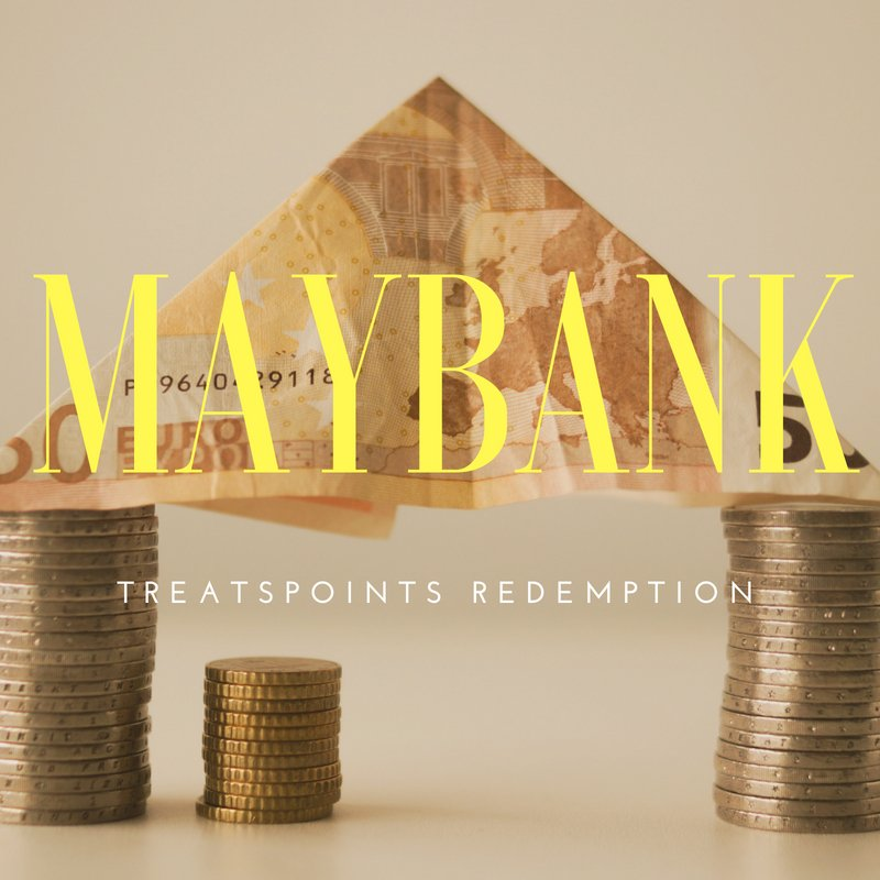 How to Get Rewards Ratio up to 5% from Maybank TreatsPoints Redemption