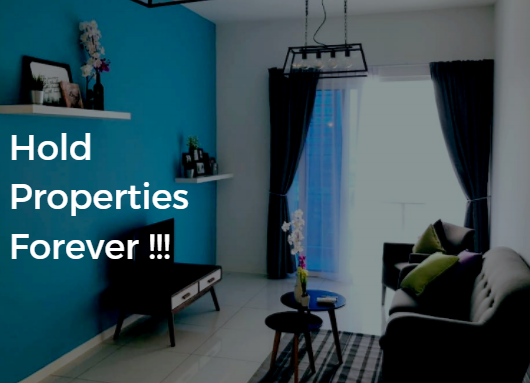 Don't Sell Your Properties !!!  Hold Them Forever …