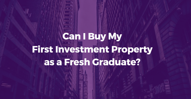 How to Buy my First Investment Property if I'm a Fresh Graduate