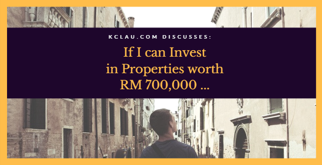 If I Can Invest in Properties worth RM 700,000 …