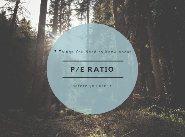 7 Things You Need to Know about P/E Ratio before using it