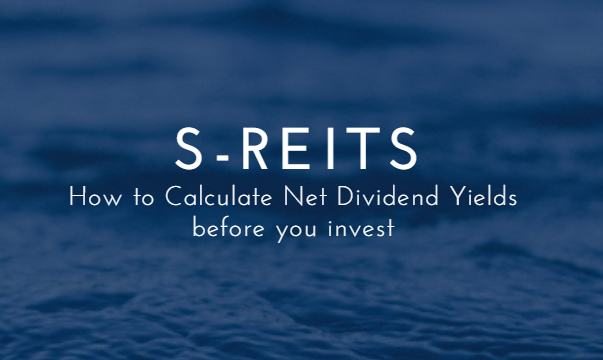 How to Calculate Net Dividend Yields of a S-REIT before you invest?
