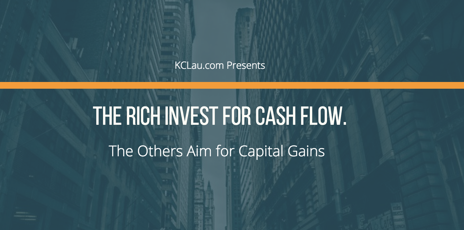 The Rich Invest for Cash Flow. The Others Aim for Capital Gains.