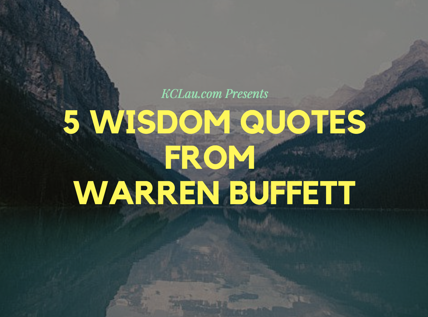 5 More Wisdom Quotes I Learnt  about Investing from Warren Buffett