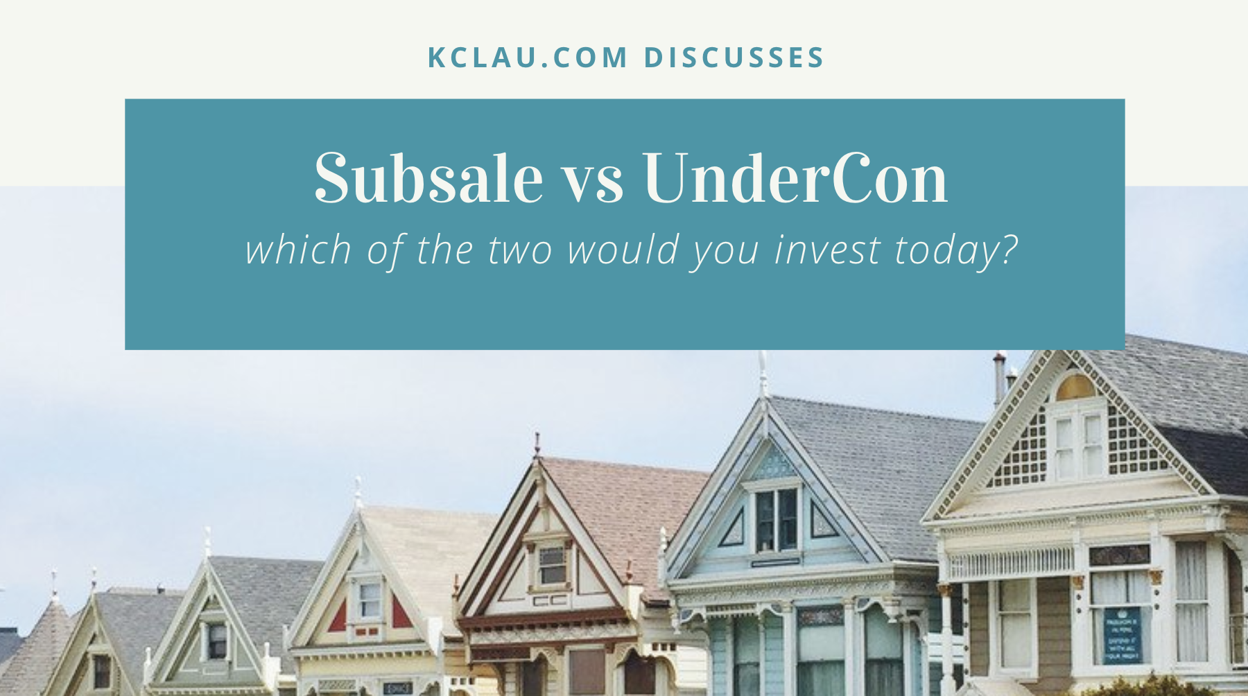 Subsale vs UnderCon:  Which of the Two Properties would You Invest Today?