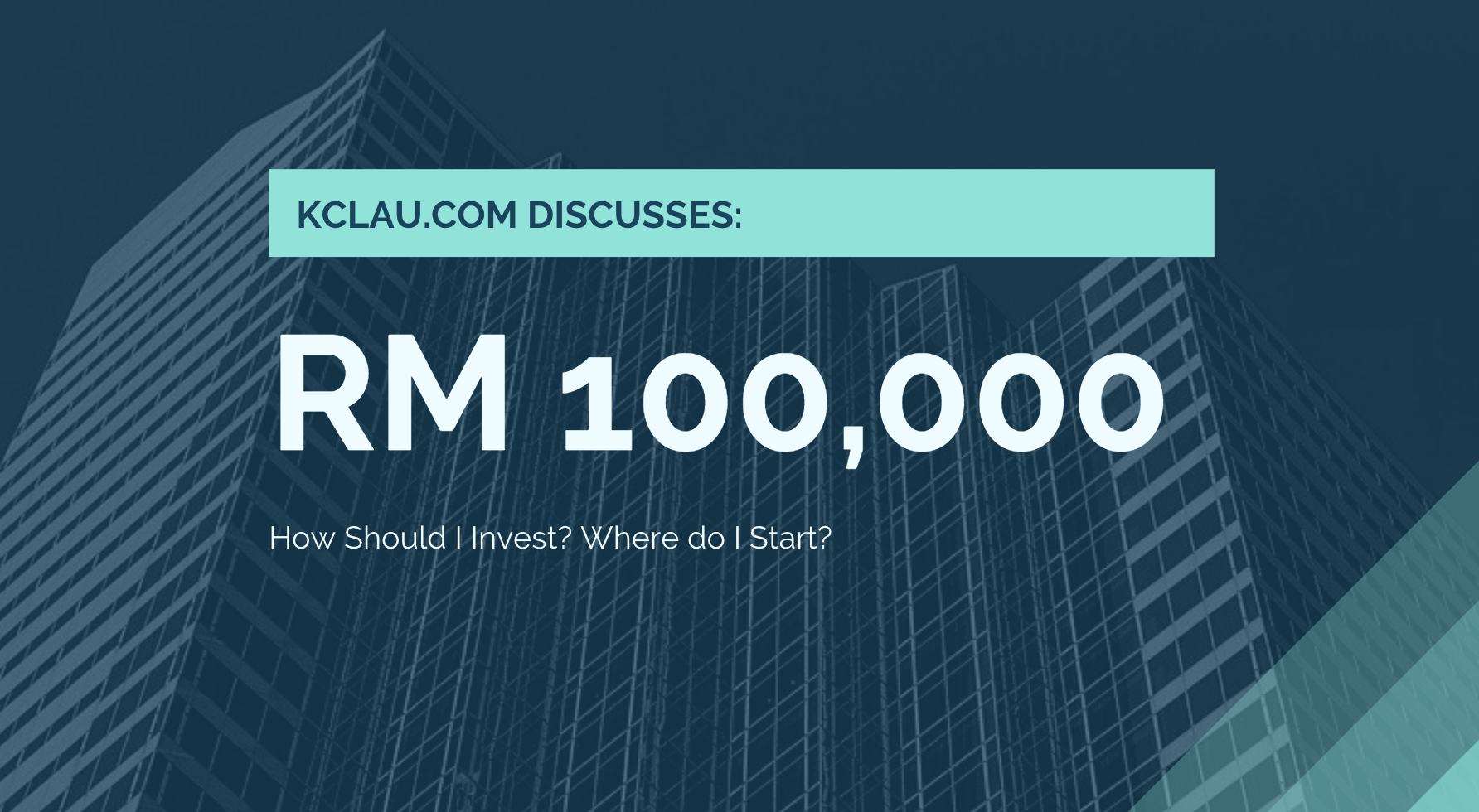 I have RM 100,000 to Invest.  Where should I Invest?