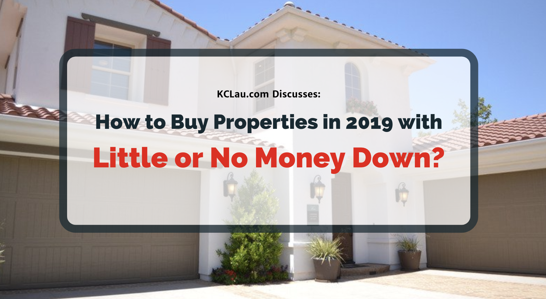 How to Buy Properties in 2019 with Little or No Money Down?