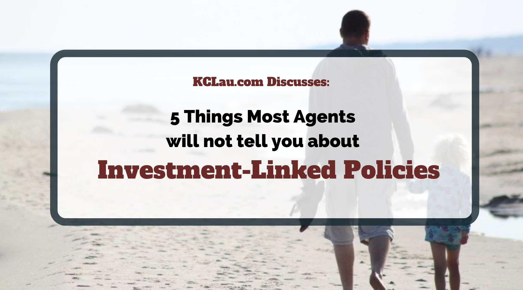 5 Things Most Insurance Agents Will Not Tell You about Investment-Linked Policies
