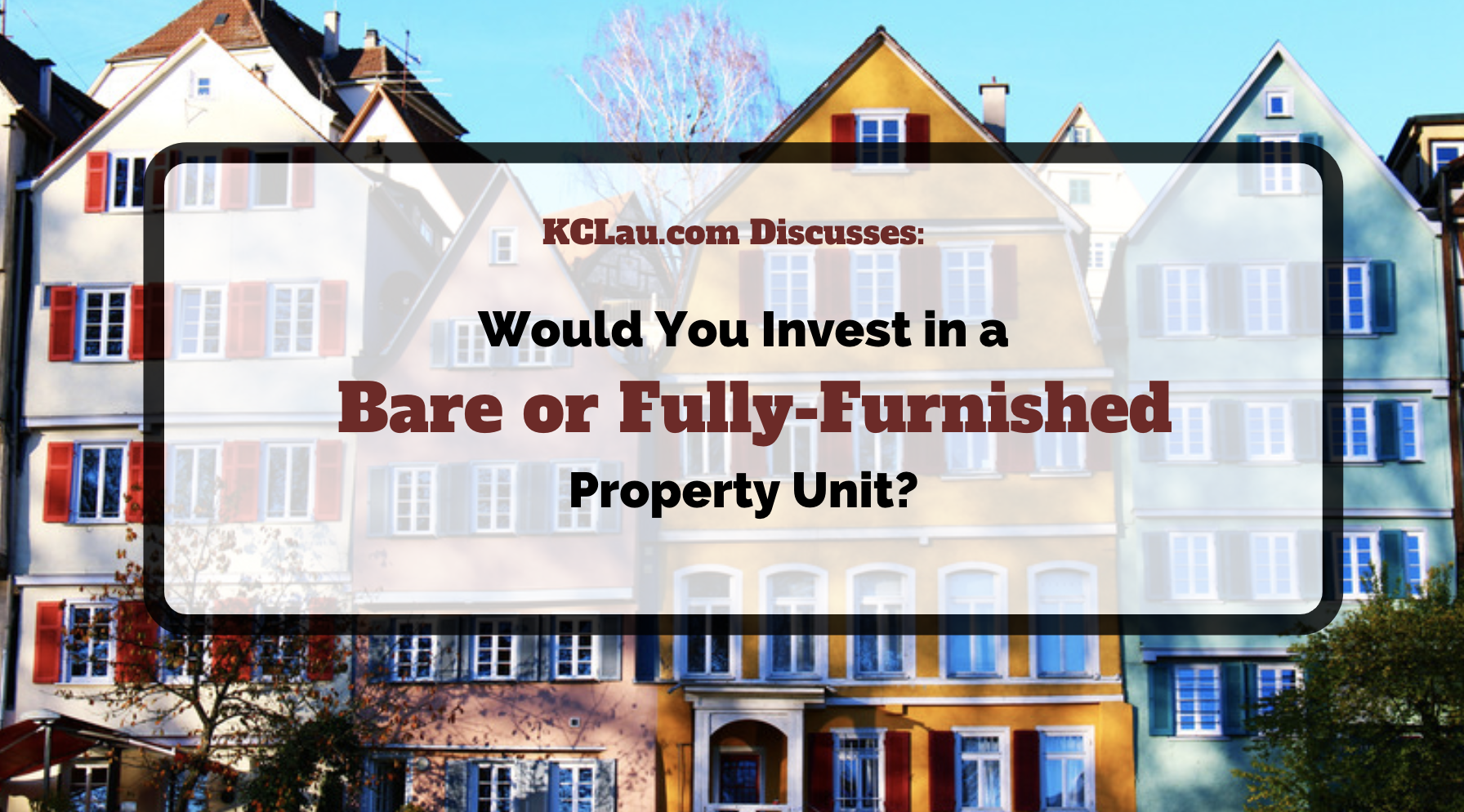 Would You Consider Buying in a Bare Unit or a Fully-Furnished Property Unit for Investment?