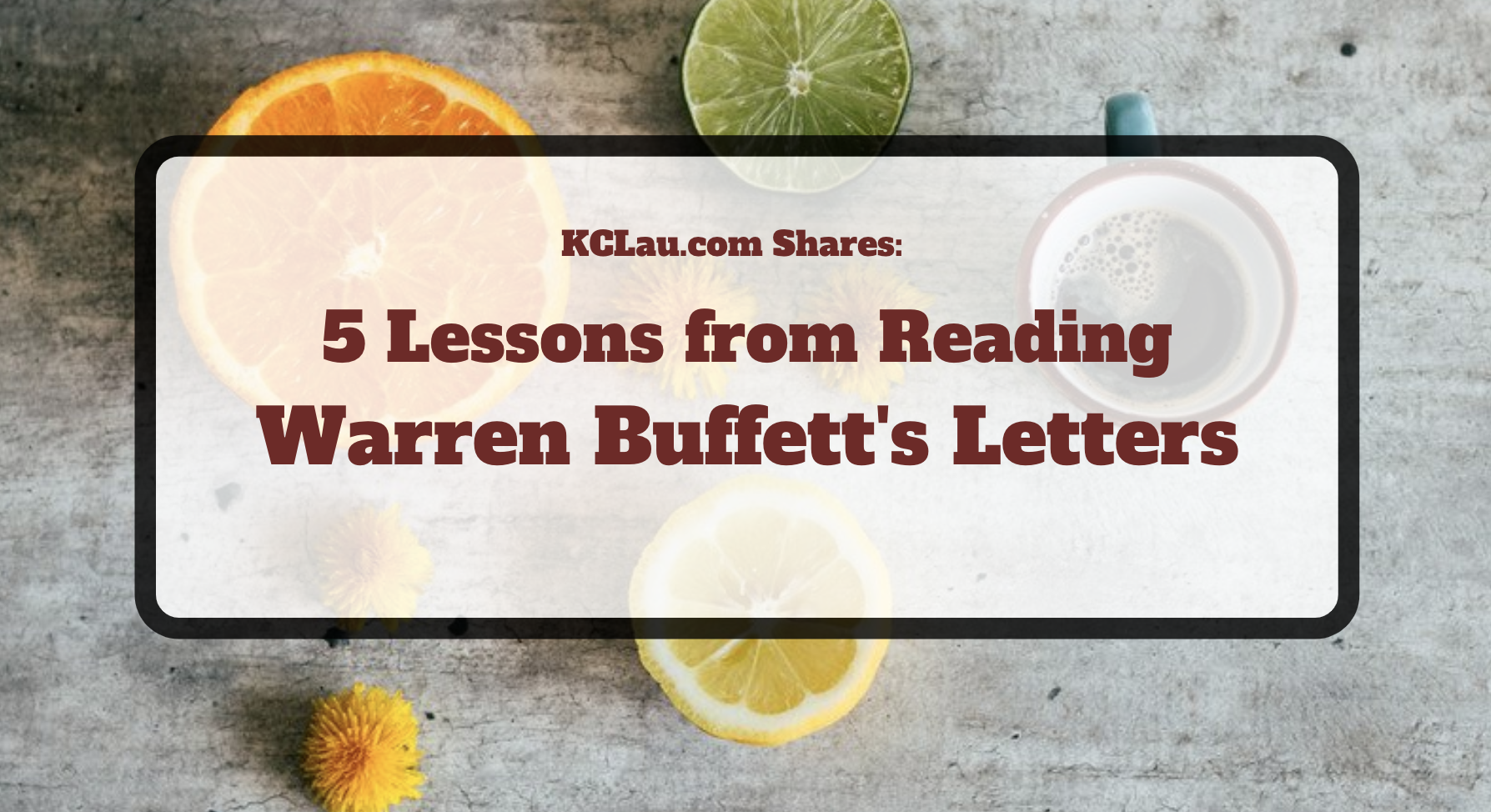 5 Lessons I Learnt about Investing  from Reading Warren Buffett's Letters