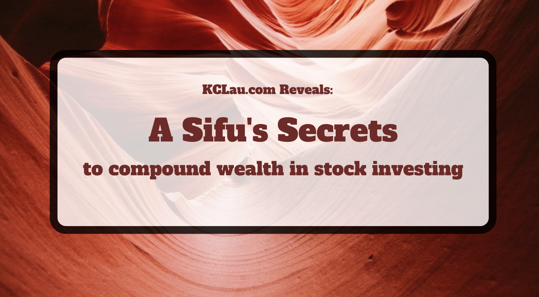 Revealing a Sifu's Secrets to  Compound Wealth through Savvy Stock Investing