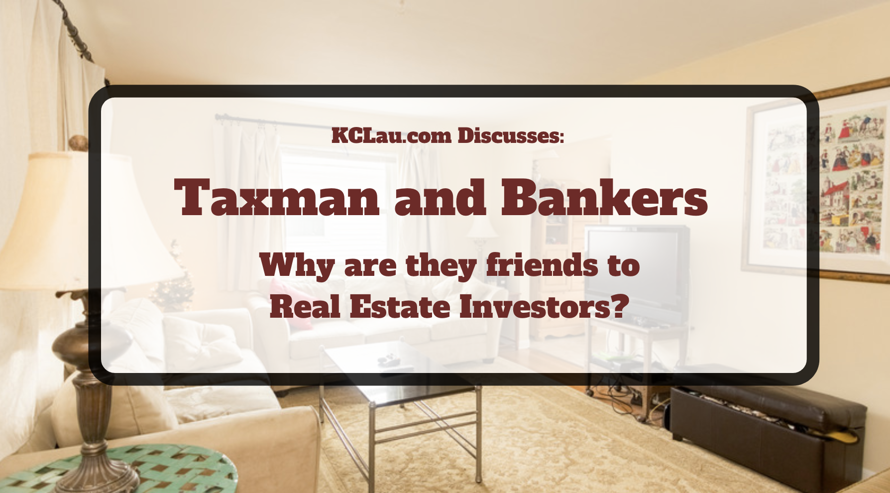 Taxman and Bankers:  Are They Best Friends of Real Estate Investors?