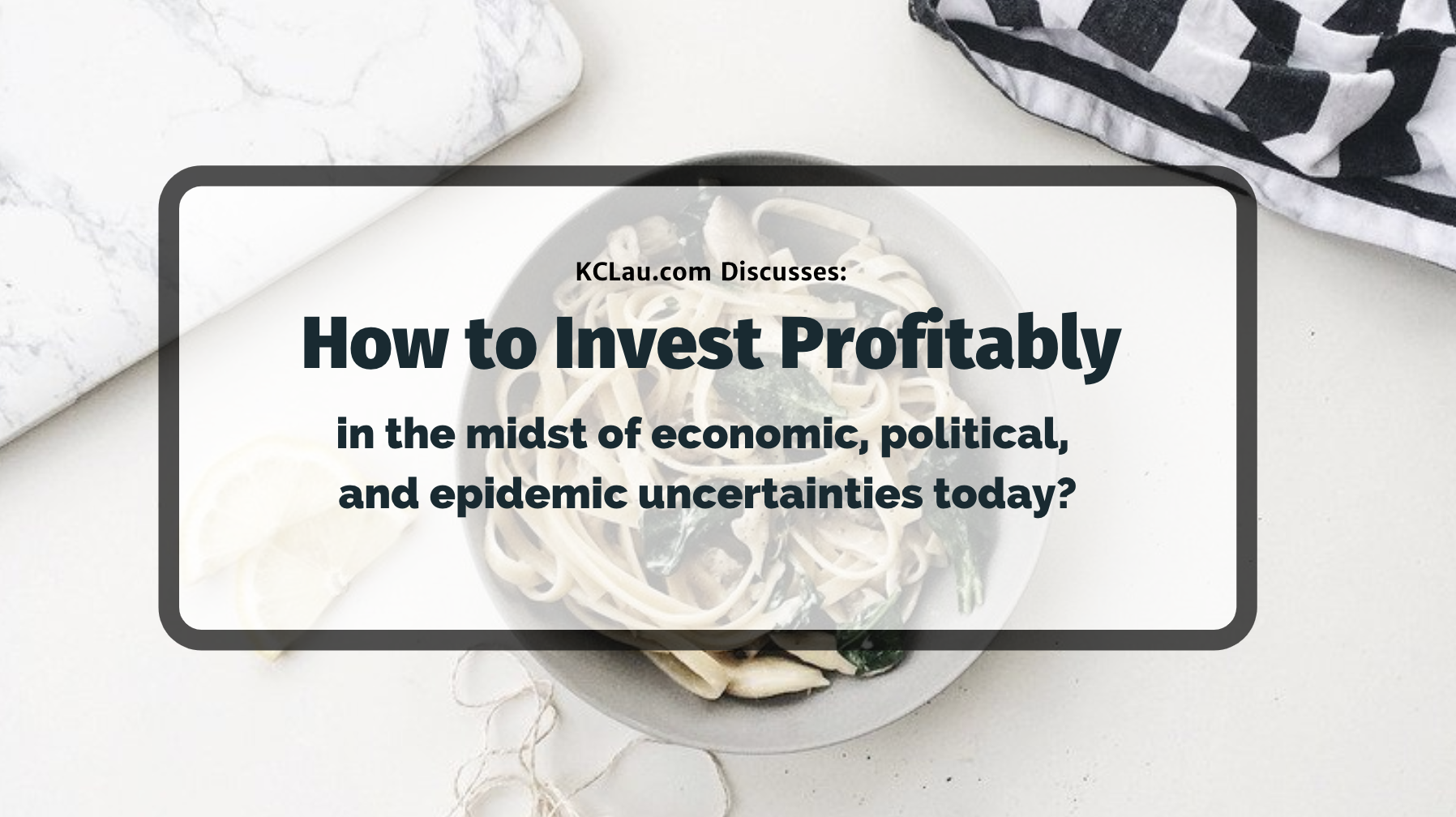 How to Invest Profitably in the Stock Market Today In the Midst of Economic, Political, and Epidemic Uncertainties?