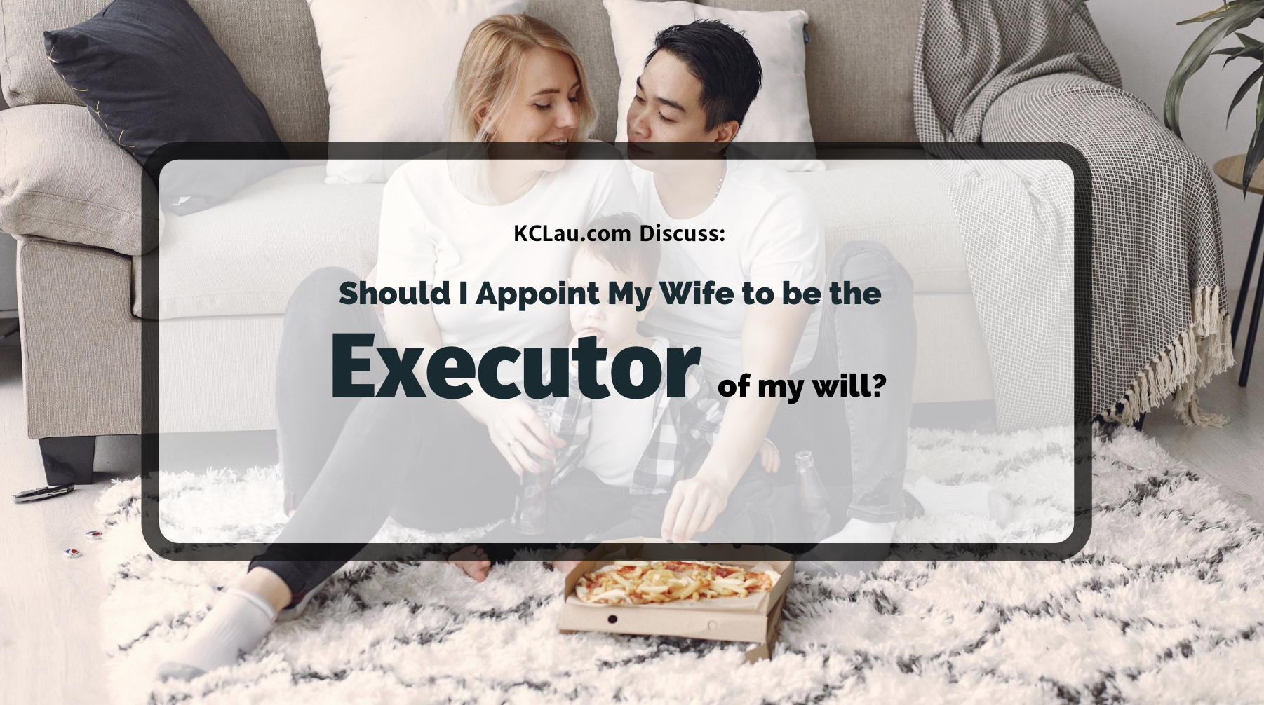 Should I Appoint My Wife as the Executor of My Will?
