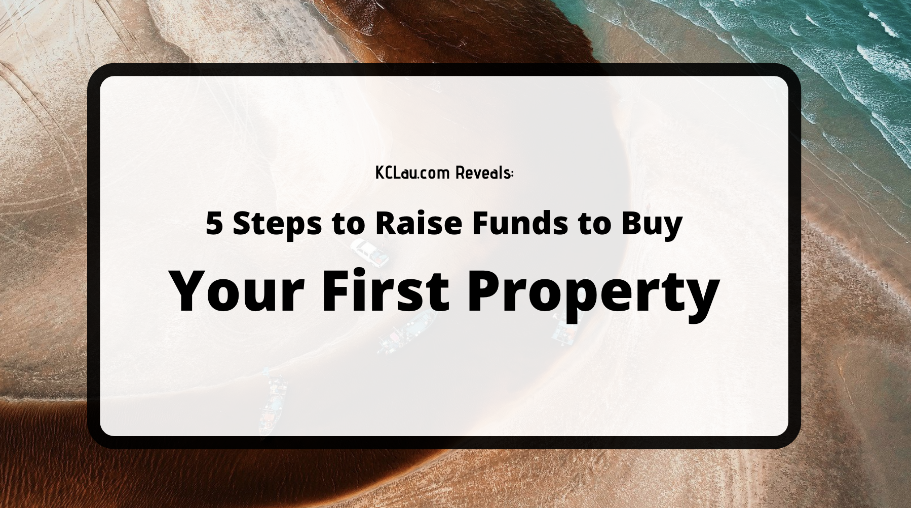 5 Steps to Raise Funds to Buy Your First Property
