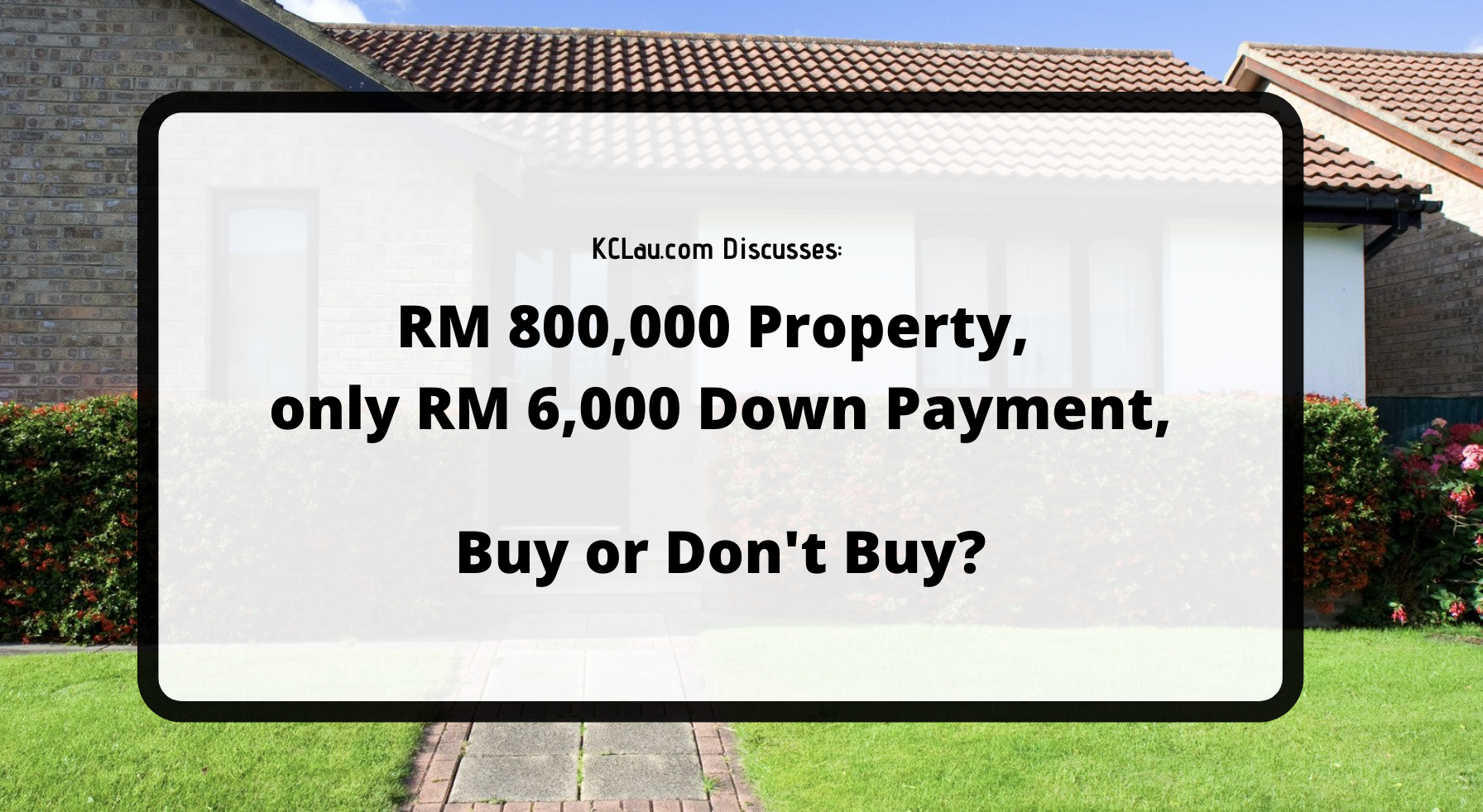 RM 800,000 Property, Only RM 6,000 in Down Payment, to Buy or Not to Buy?