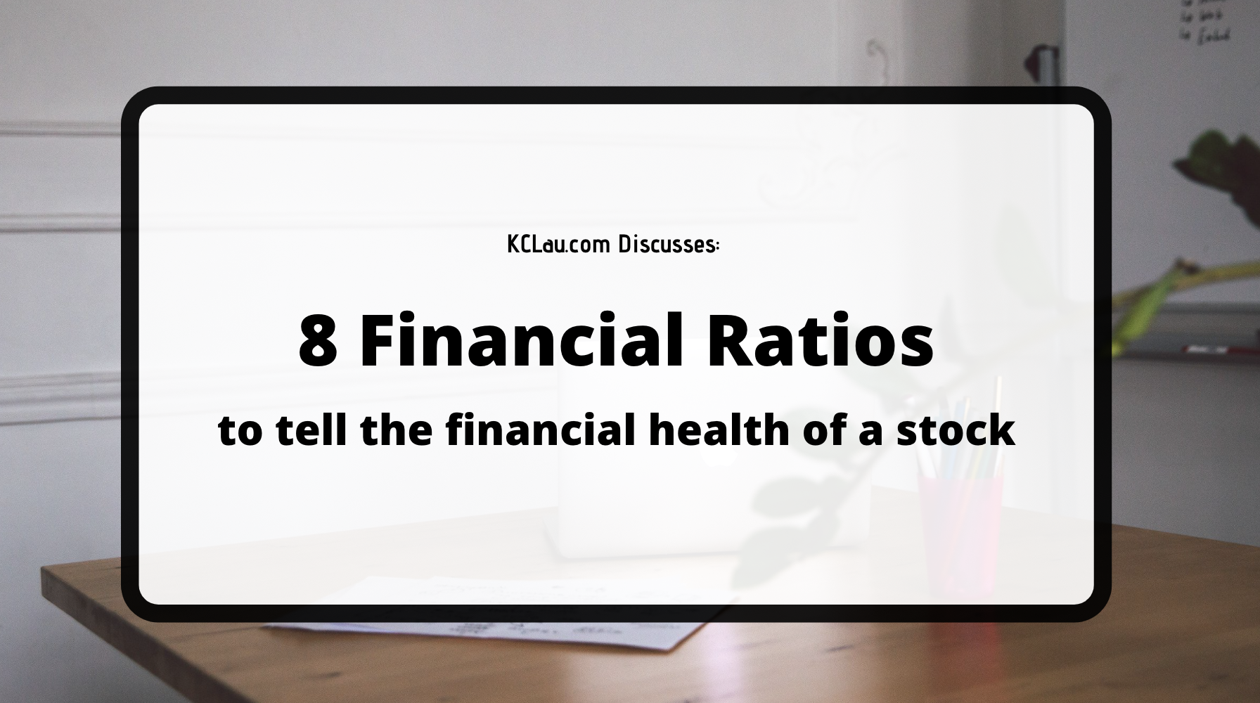 8 Financial Ratios to Determine the Fundamental Strength of a Company