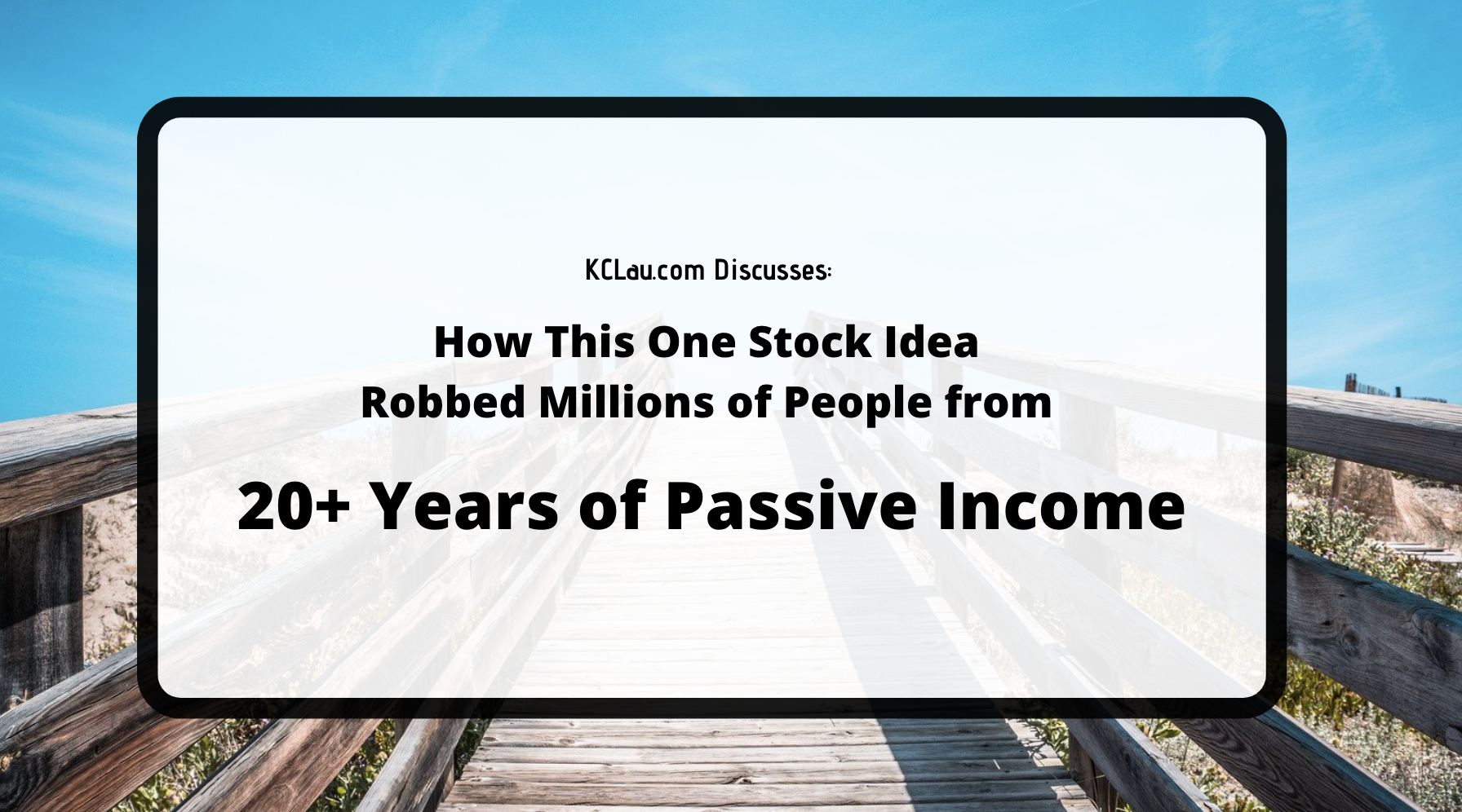 How This One Stock Idea Robbed Millions from 20+ Years of Passive Income?