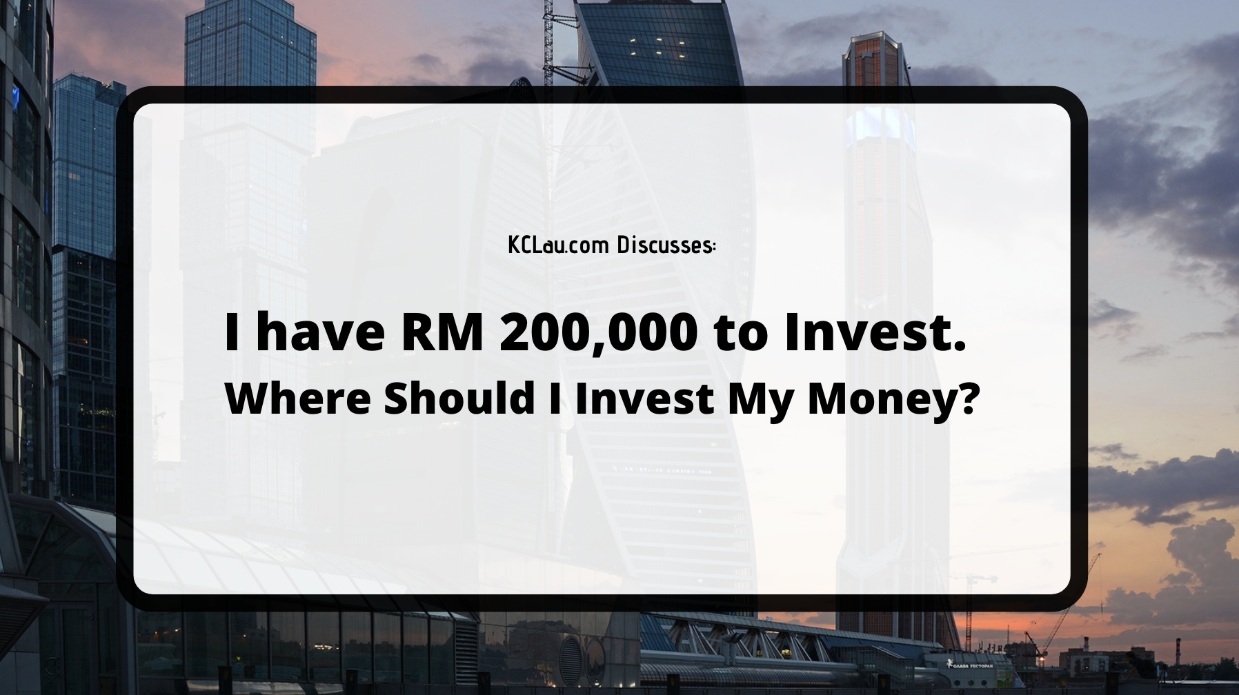 I Have RM 200,000 to Invest. Where Should I Invest My Money?