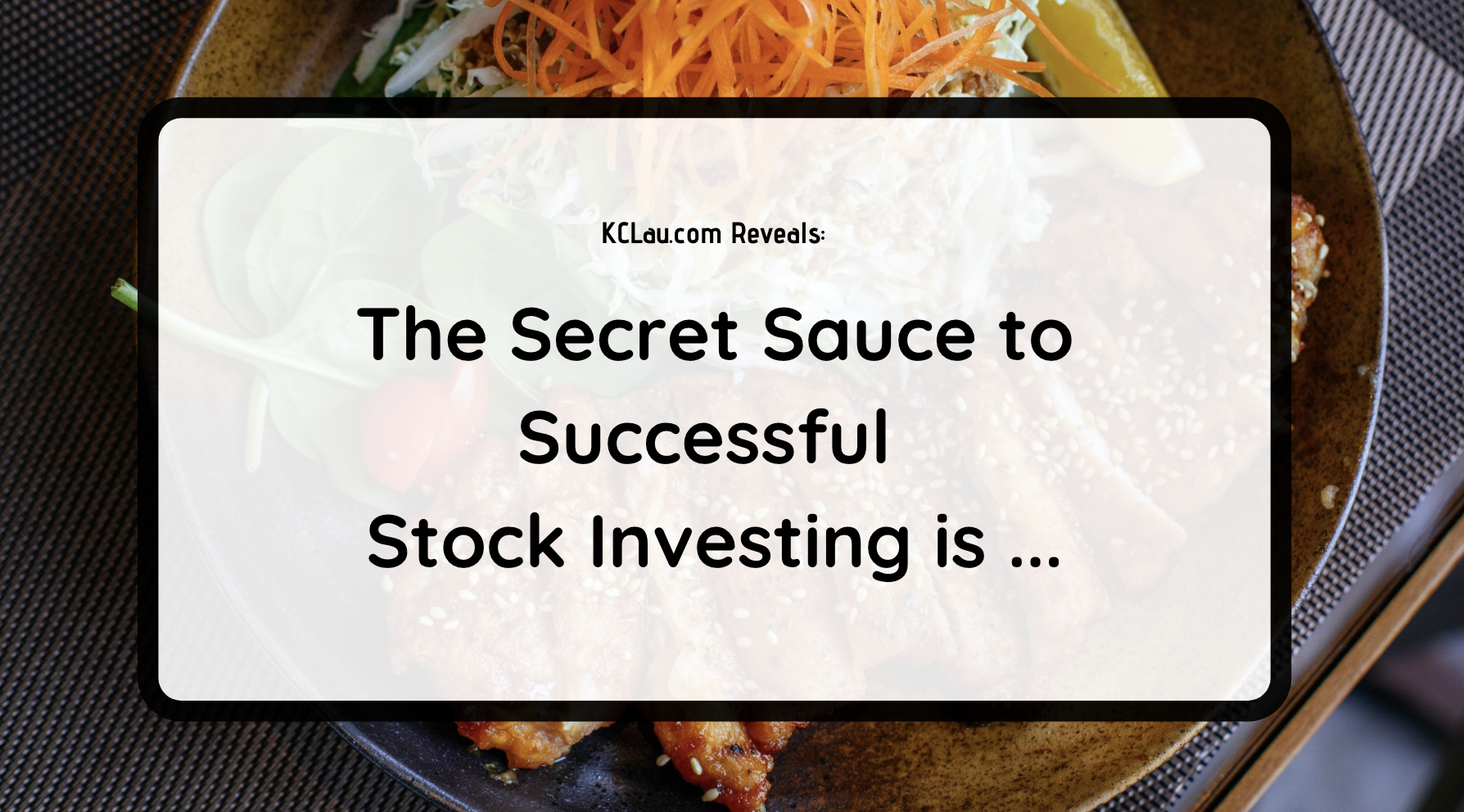 The Secret Sauce to Successful Stock Investing is …