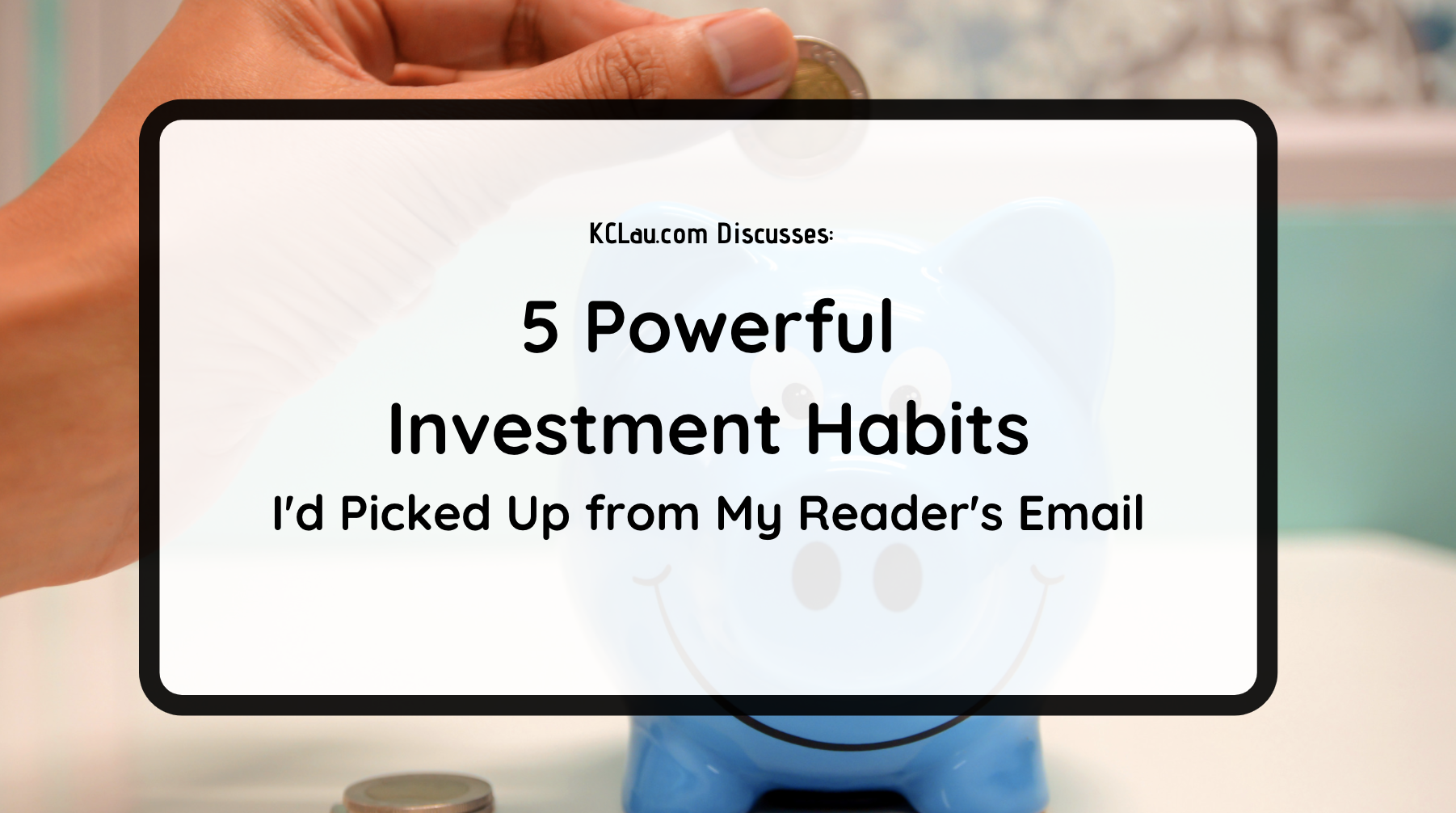 5 Powerful Investment Habits I'd Picked Up from My Reader's Email
