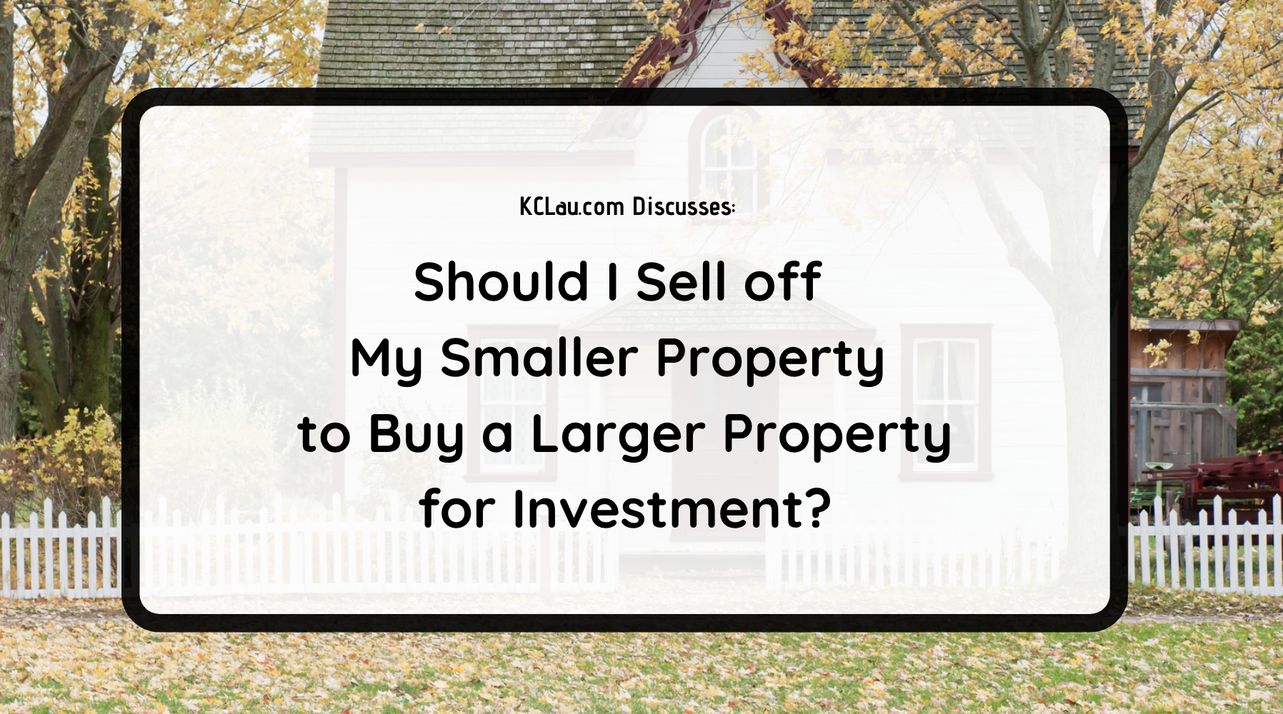 Should I Sell off my Small Property to Raise Funds to Buy a Bigger Property?